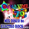 Mix DJ Maxime 70 disco année 80 electro rock heayyy
