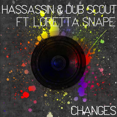 Hassassin & Dub Scout Ft. Loretta Snape - Changes [!!!FREE DL!!!]