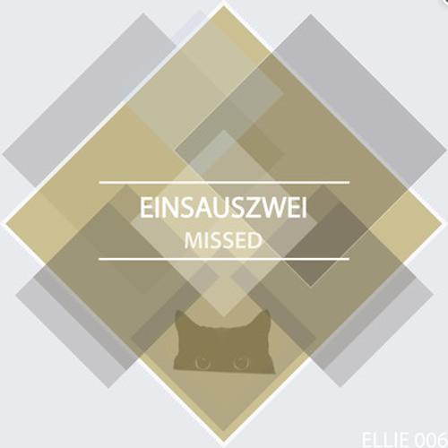 Einsauszwei - Just Missed (DENIED Remix) - Ellie006