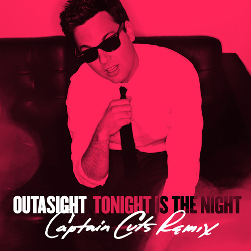 Outasight - Tonight Is The Night (Captain Cuts Remix)