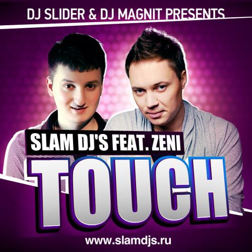 Slam DJ's feat Zeni – Touch (Andry Makarov RMX)