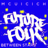 Tommy Trash Vs Underworld - Future folk between stars (MickyCUicich mashup)