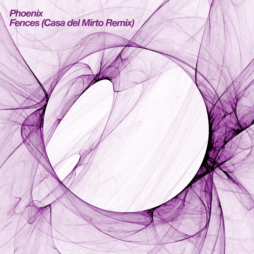 Phoenix - Fences (Casa del Mirto Remix)