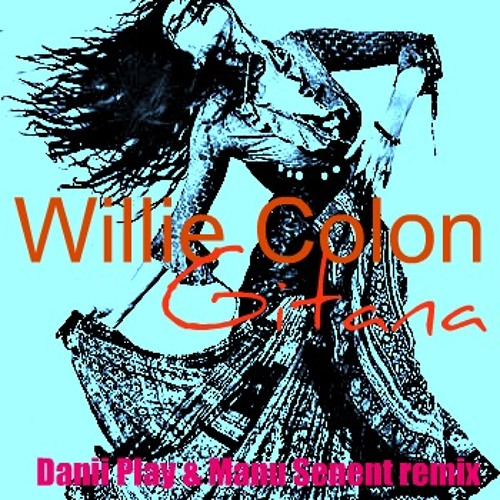 Willie Colon - Gitana (Danii Play & Manu Senent remix) 2012