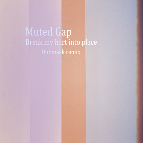 Muted Gap - Break my heart into place