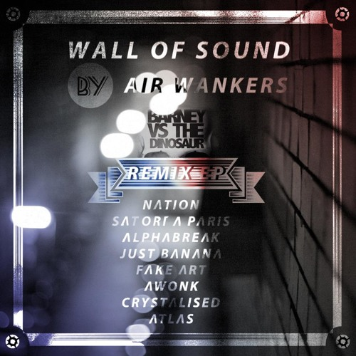 "Air Wankers - Rupture (Nation Remix)    ""Wall Of Sound Remix EP"""