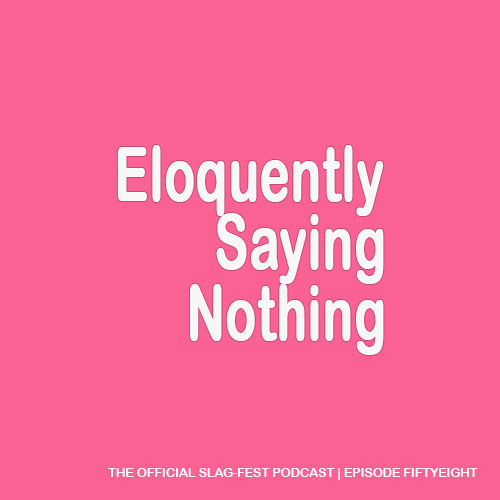 ESN058 : Eloquently Saying Nothing 058