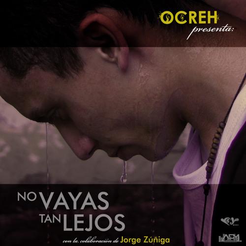 Ocreh - No vayas tan lejos (con Jorge Zúñiga)