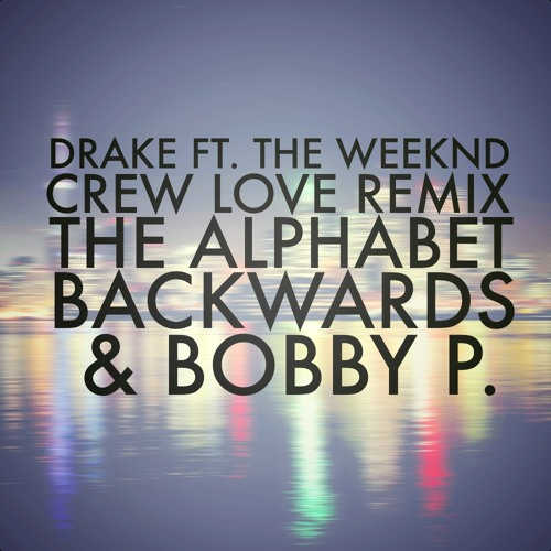 Crew Love - Drake Ft. The Weeknd (The Alphabet Backwards & BobbyP. Remix)