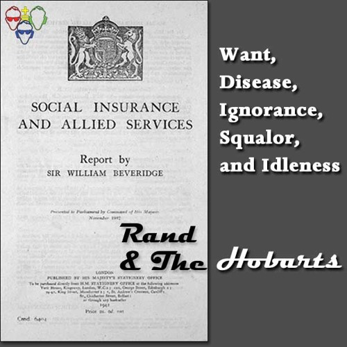 Want, Disease, Ignorance, Squalor, and Idleness- Rand & The Hobarts