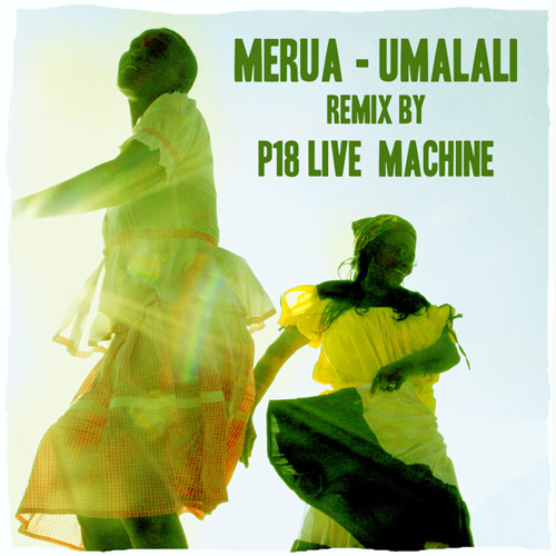 """Merua"" (Umalali) RMX by P18 live Machine ¡ Free Download !"