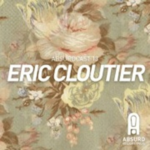 Eric Cloutier - Absurdcast #013
