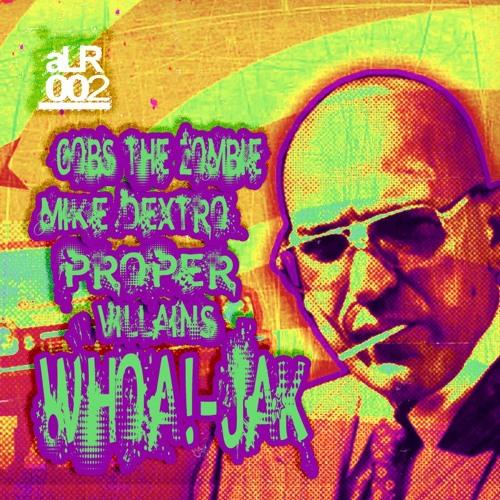Whoa!-Jak Gobs The Zombie, Mike Dextro & Proper Villains