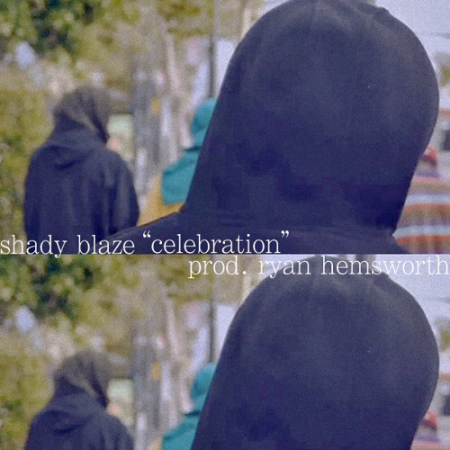 Shady Blaze - Celebration (prod. Ryan Hemsworth)