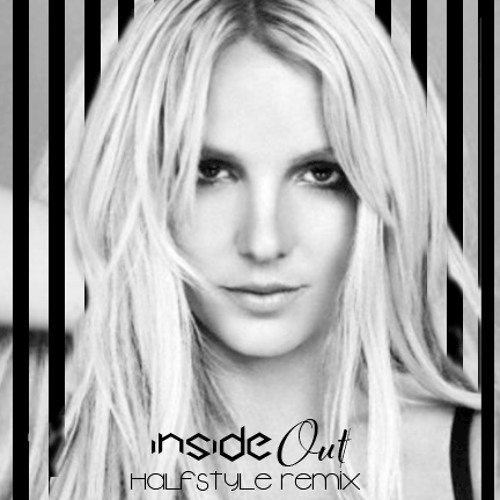 Britney Spears - Inside Out (HalfStyle Remix)