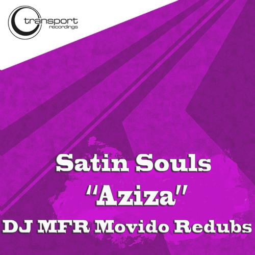 Satin Souls - Aziza (DJ MFR Movido Redubs) Transport Recordings