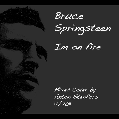 Im On Fire - Bruce Springsteen Mixed Cover