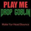 Drop Goblin - Make Yur Head Bounce (Play Me Freebie)