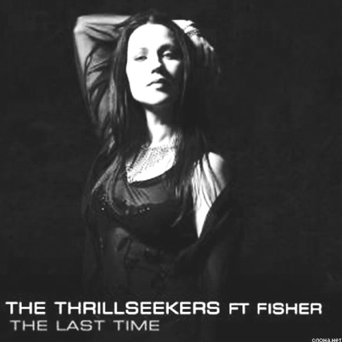 Thrillseekers feat. Fisher - The Last Time (Remix)