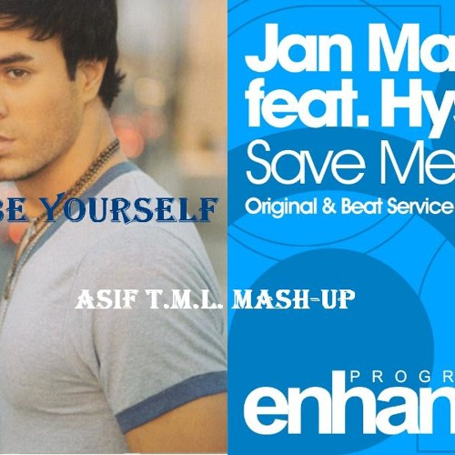 Be Yourself vs Save Me Now (Asif T.M.L. Mash-Up)-Enrique Iglesias vs Jan Martin Feat. Hysteria!
