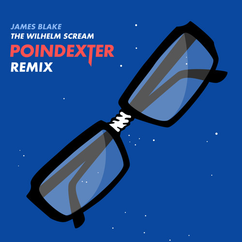 James Blake - The Wilhelm Scream (POINDEXTER Remix)