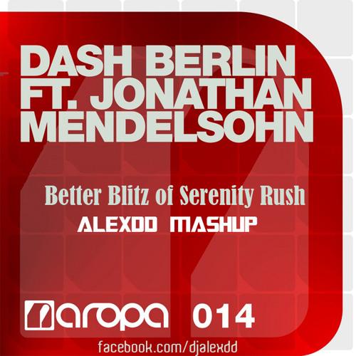 Dash Berlin vs Norin & Rad - Better Blitz of Serenity Rush (AlexDD Mashup) [Radio Edit]