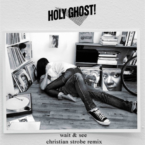 Holy Ghost! - Wait And See (Christian Strobe Remix)