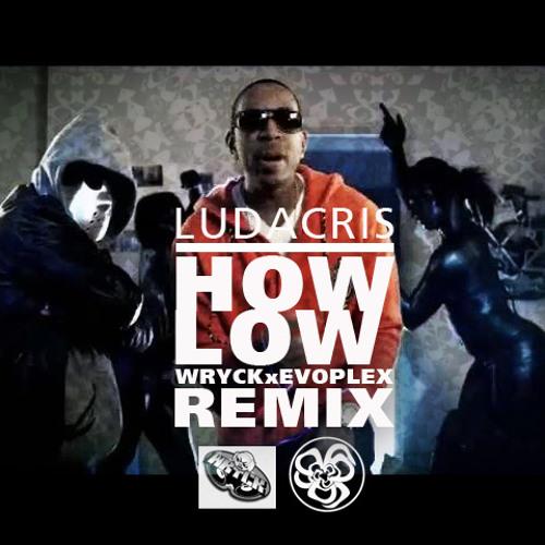 """Ludacris - """"How Low"""" (wryck x evoplex remix)"""