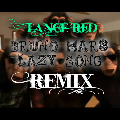 Bruno Mars - Lazy Song Remix