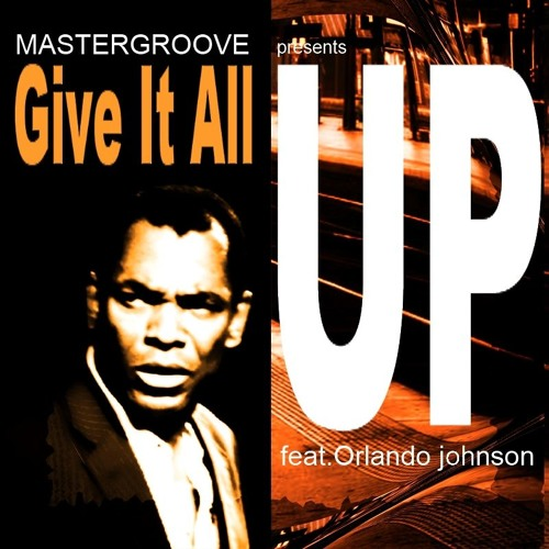 Mastergroove feat. Orlando Johnson   - Give it all up ( Misteralf main mix )