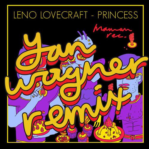 Leno Lovecraft - Princess (Yan Wagner remix)