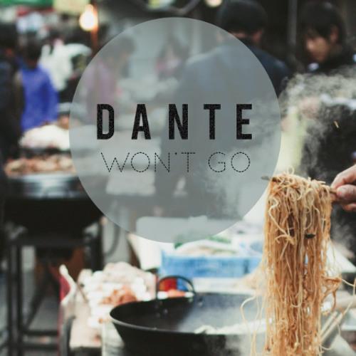 Dante - Won't Go