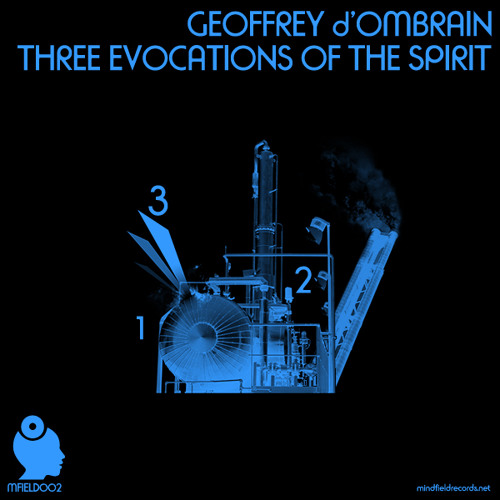 Geoffrey d'Ombrain - Three Evocations of the Spirit [MFIELD002] - EP Preview - Out NOW!