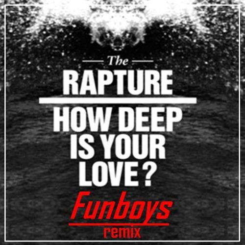 The Rapture - How Deep Is Your Love (Funboys Remix)