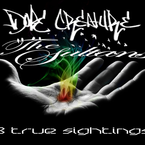 The Sultans & dopecreature - 3 True Sightings
