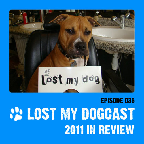Lost My Dogcast - Episode 35 - 2011 Review