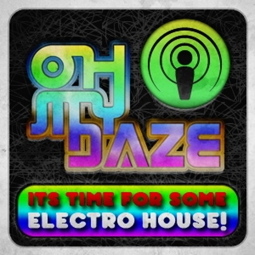 Oh My Daze Its Time For Some Electro House