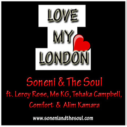 Love My London - Soneni & The Soul ft. Leroy Rose, Ms KG, Tshaka Campbell, Comfort & Alim