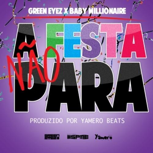 A Festa Nao Para - Green Eyez feat Baby Millionaire