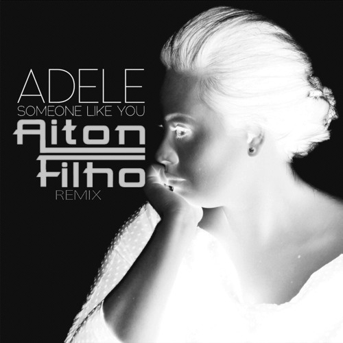 Adele - Someone Like You (Aiton Filho Remix)
