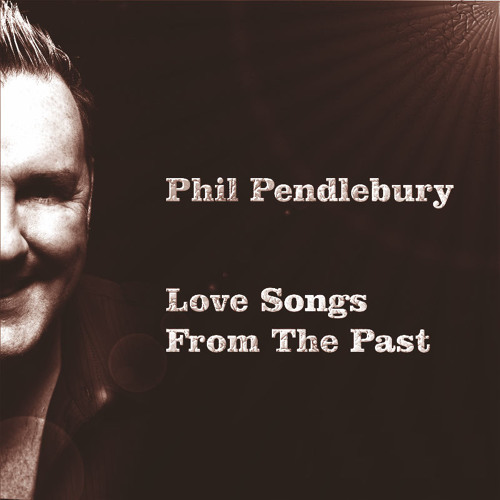 Love Songs From The Past (Album) - Phil Pendlebury