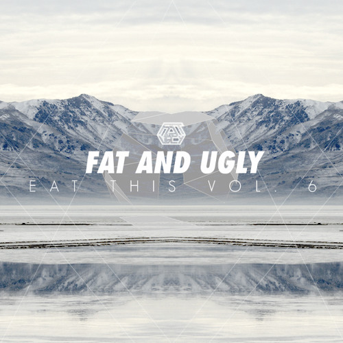 Fat and Ugly - Eat This Vol. 6