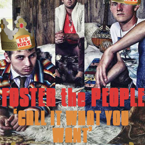 Foster The People - Call It What You Want [BIGkids remix]