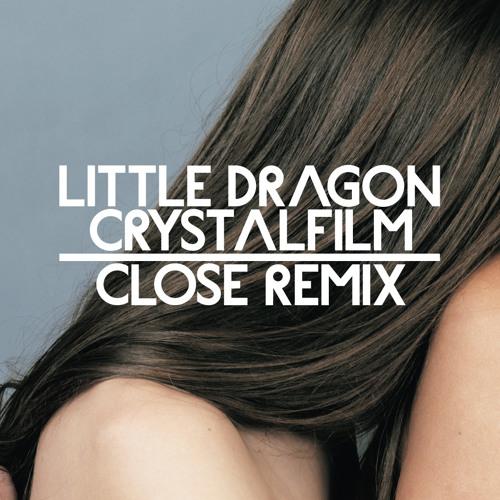 Little Dragon : Crystalfilm : CLOSE Remix
