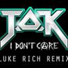 T.O.K / I don´t care (Luke Rich RMX)