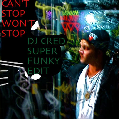 Can't Stop Won't Stop (a Dj Cred Super Funky edit)