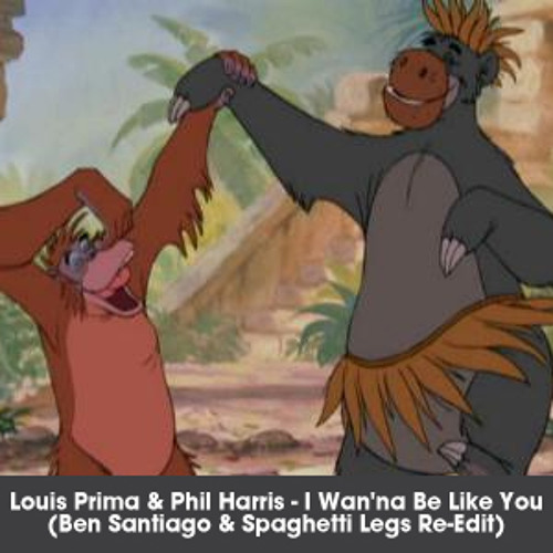 Louis Prima & Phil Harris - I Wan'na Be Like You (Ben Santiago & Spaghetti Legs Re-Edit)