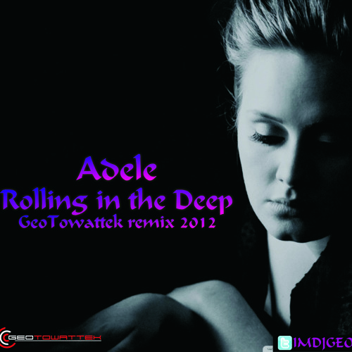Adele - Rolling in the deep - (Geo Towattek remix 2012)