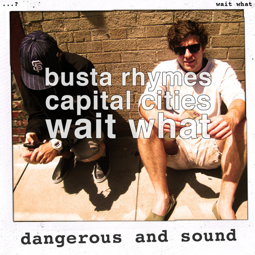 wait what - dangerous and sound [busta rhymes vs capital cities]
