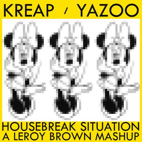 Kreap vs Yazoo - Housebreak Situation (LR3 Mashup)